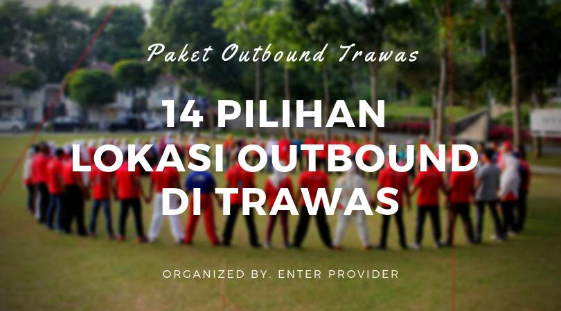 Paket Outbound Trawas include 14 LOKASI OUTBOUND di Trawas Mojokerto